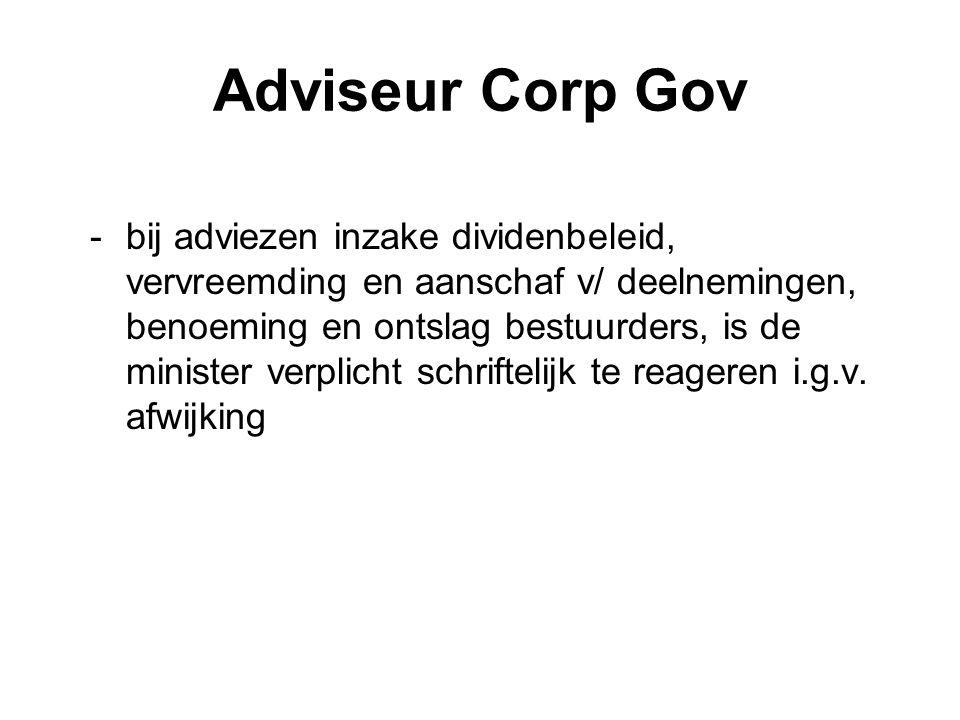Adviseur Corp Gov -bij adviezen inzake dividenbeleid, vervreemding en aanschaf v/ deelnemingen, benoeming en ontslag bestuurders, is de minister verpl