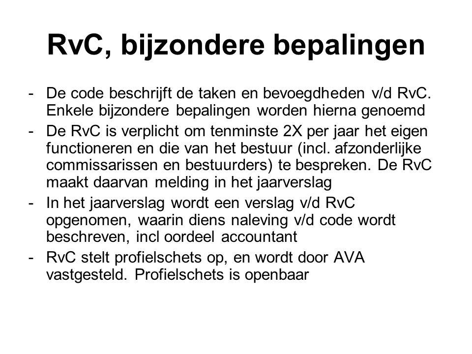 RvC, bijzondere bepalingen -De code beschrijft de taken en bevoegdheden v/d RvC. Enkele bijzondere bepalingen worden hierna genoemd -De RvC is verplic