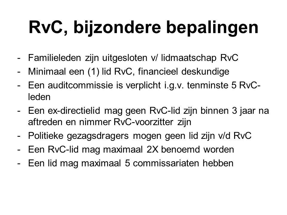 RvC, bijzondere bepalingen -Familieleden zijn uitgesloten v/ lidmaatschap RvC -Minimaal een (1) lid RvC, financieel deskundige -Een auditcommissie is