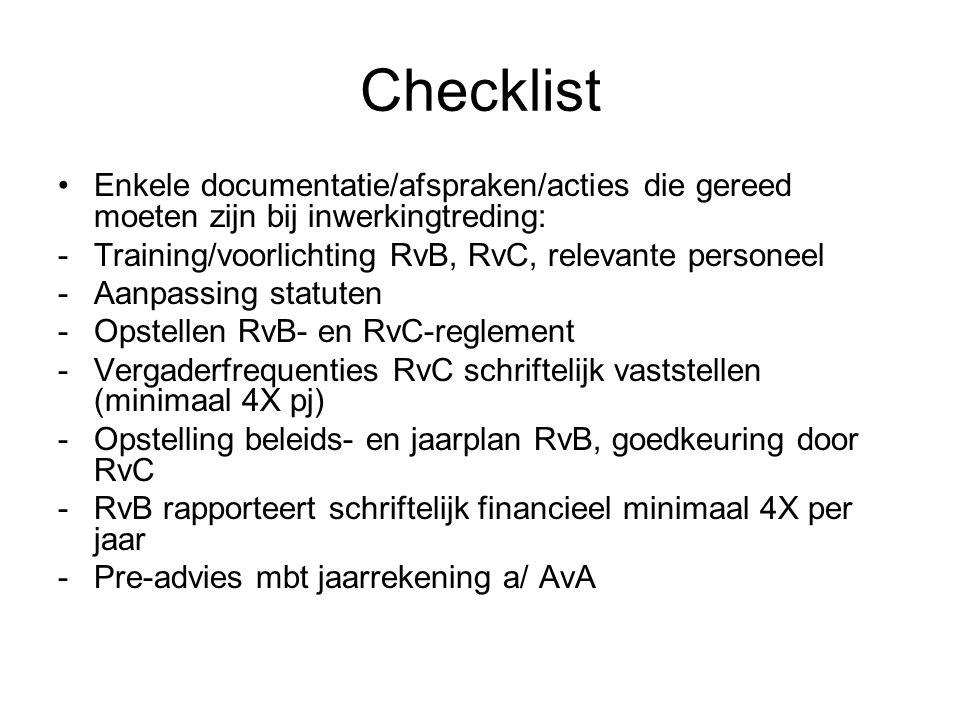 Checklist •Enkele documentatie/afspraken/acties die gereed moeten zijn bij inwerkingtreding: -Voor 1 okt, bespreken strategie (RvC) -Opnemen in jaarverslag, hoofd- en nevenfuncties commissarissen -Auditcie vergadert minimaal 2X pj -Vergaderfrequentie tussen RvC en RvB vastleggen (minimaal 4X pj) -Beoordeling externe accountant door auditcie (minmaal 1X per 4 jaar) -RvC vergadert minimaal 1X pj met externe accountant