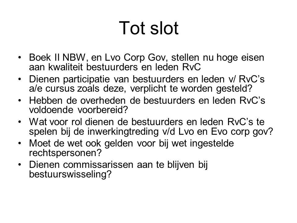 Tot slot •Boek II NBW, en Lvo Corp Gov, stellen nu hoge eisen aan kwaliteit bestuurders en leden RvC •Dienen participatie van bestuurders en leden v/
