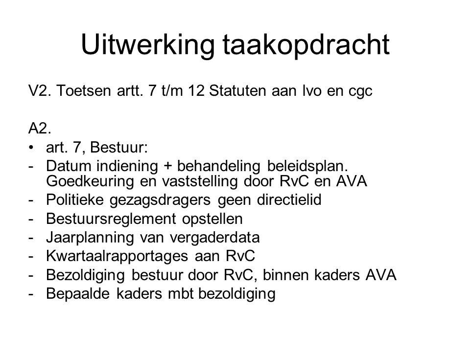 Uitwerking taakopdracht V2. Toetsen artt. 7 t/m 12 Statuten aan lvo en cgc A2. •art. 7, Bestuur: -Datum indiening + behandeling beleidsplan. Goedkeuri