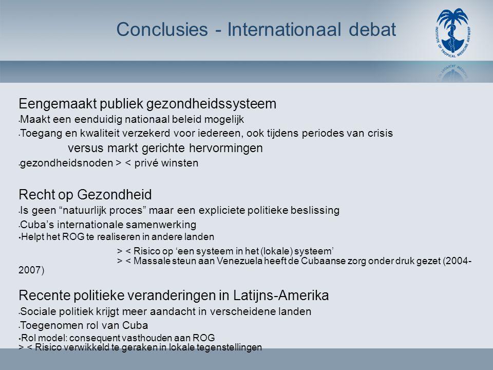 Conclusies - Internationaal debat Eengemaakt publiek gezondheidssysteem • Maakt een eenduidig nationaal beleid mogelijk • Toegang en kwaliteit verzeke