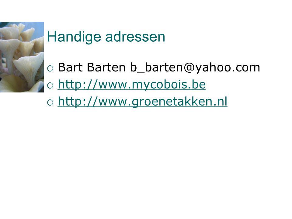 Handige adressen  Bart Barten b_barten@yahoo.com  http://www.mycobois.be http://www.mycobois.be  http://www.groenetakken.nl http://www.groenetakken