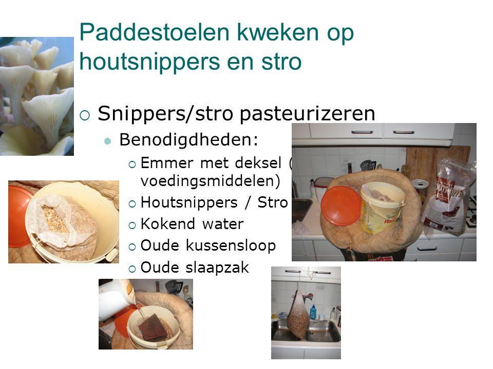 Paddestoelen kweken op houtsnippers en stro  Snippers/stro pasteurizeren  Benodigdheden:  Emmer met deksel (voor voedingsmiddelen)  Houtsnippers /