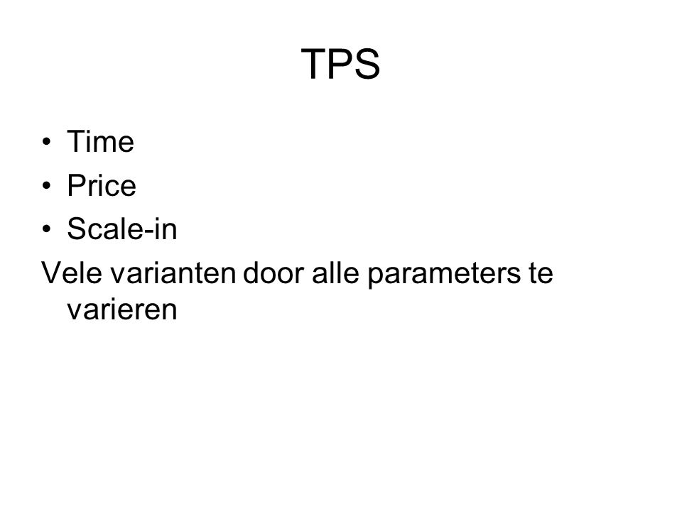 TPS •Time •Price •Scale-in Vele varianten door alle parameters te varieren