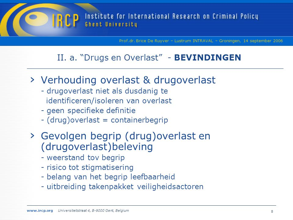 "www.ircp.org Universiteitstraat 4, B-9000 Gent, Belgium Prof.dr. Brice De Ruyver – Lustrum INTRAVAL – Groningen, 14 september 2006 8 II. a. ""Drugs en"
