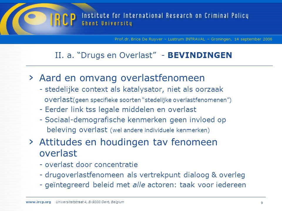 "www.ircp.org Universiteitstraat 4, B-9000 Gent, Belgium Prof.dr. Brice De Ruyver – Lustrum INTRAVAL – Groningen, 14 september 2006 9 II. a. ""Drugs en"