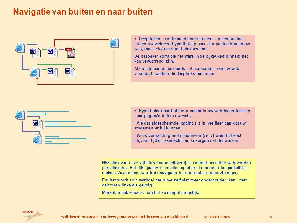 © IOWO 2006Willibrord Huisman - Onderwijsmateriaal publiceren via Blackboard7 Deze powerpoint is een onderdeel van IOWO-ICTO-element 39: www.iowo.nl/icto/elem/39 www.iowo.nl/icto/elem/39 Op die webpagina vindt u verwijzingen naar meer studiemateriaal over deze en andere onderwerpen.