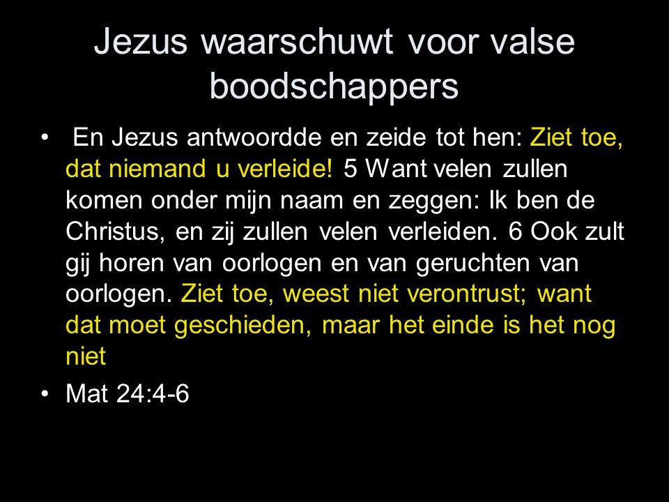 Jezus waarschuwt voor valse boodschappers • En Jezus antwoordde en zeide tot hen: Ziet toe, dat niemand u verleide.