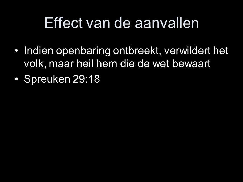 Effect van de aanvallen •Indien openbaring ontbreekt, verwildert het volk, maar heil hem die de wet bewaart •Spreuken 29:18
