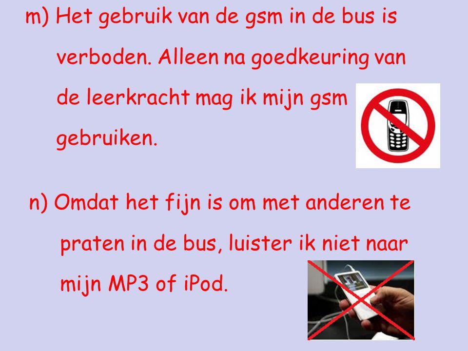 m) Het gebruik van de gsm in de bus is verboden.