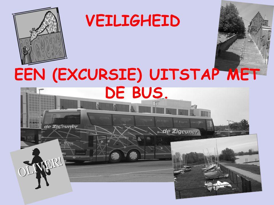 EEN (EXCURSIE) UITSTAP MET DE BUS. VEILIGHEID
