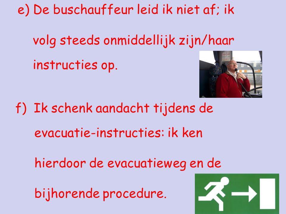 e) De buschauffeur leid ik niet af; ik volg steeds onmiddellijk zijn/haar instructies op.