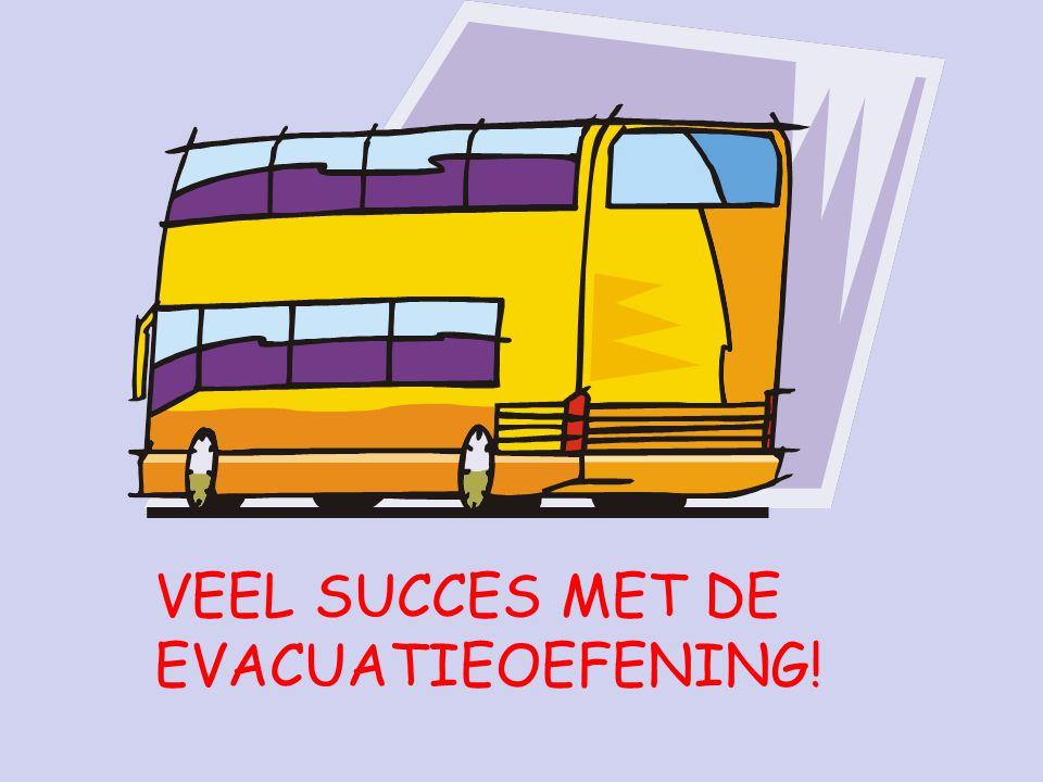 VEEL SUCCES MET DE EVACUATIEOEFENING!
