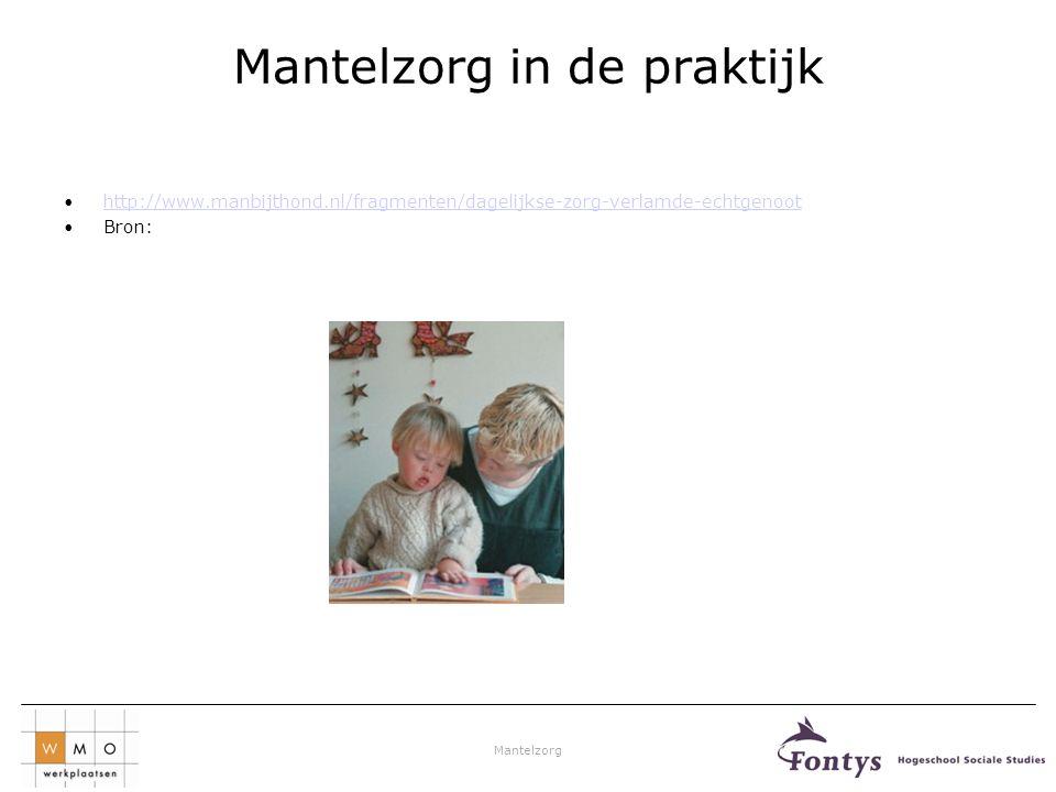 Mantelzorg Mantelzorg in de praktijk •http://www.manbijthond.nl/fragmenten/dagelijkse-zorg-verlamde-echtgenoothttp://www.manbijthond.nl/fragmenten/dag