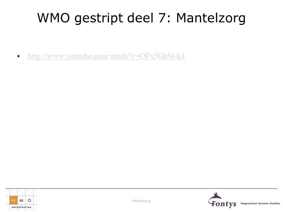 Mantelzorg WMO gestript deel 7: Mantelzorg •http://www.youtube.com/watch?v=OFx5GbSr-k4http://www.youtube.com/watch?v=OFx5GbSr-k4