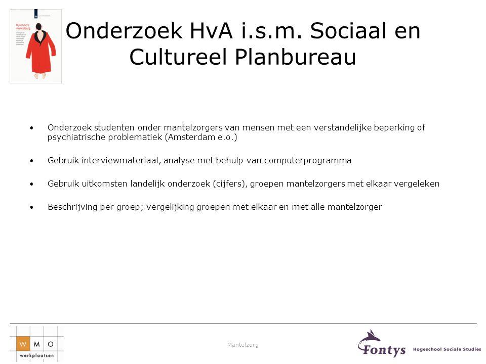 Mantelzorg Onderzoek HvA i.s.m. Sociaal en Cultureel Planbureau •Onderzoek studenten onder mantelzorgers van mensen met een verstandelijke beperking o
