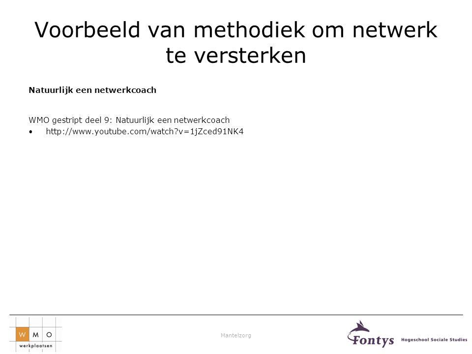 Mantelzorg Voorbeeld van methodiek om netwerk te versterken Natuurlijk een netwerkcoach WMO gestript deel 9: Natuurlijk een netwerkcoach •http://www.y