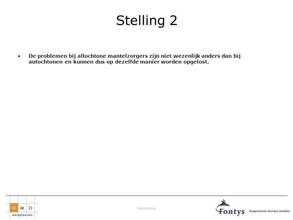 Mantelzorg Stelling 2 •De problemen bij allochtone mantelzorgers zijn niet wezenlijk anders dan bij autochtonen en kunnen dus op dezelfde manier worde