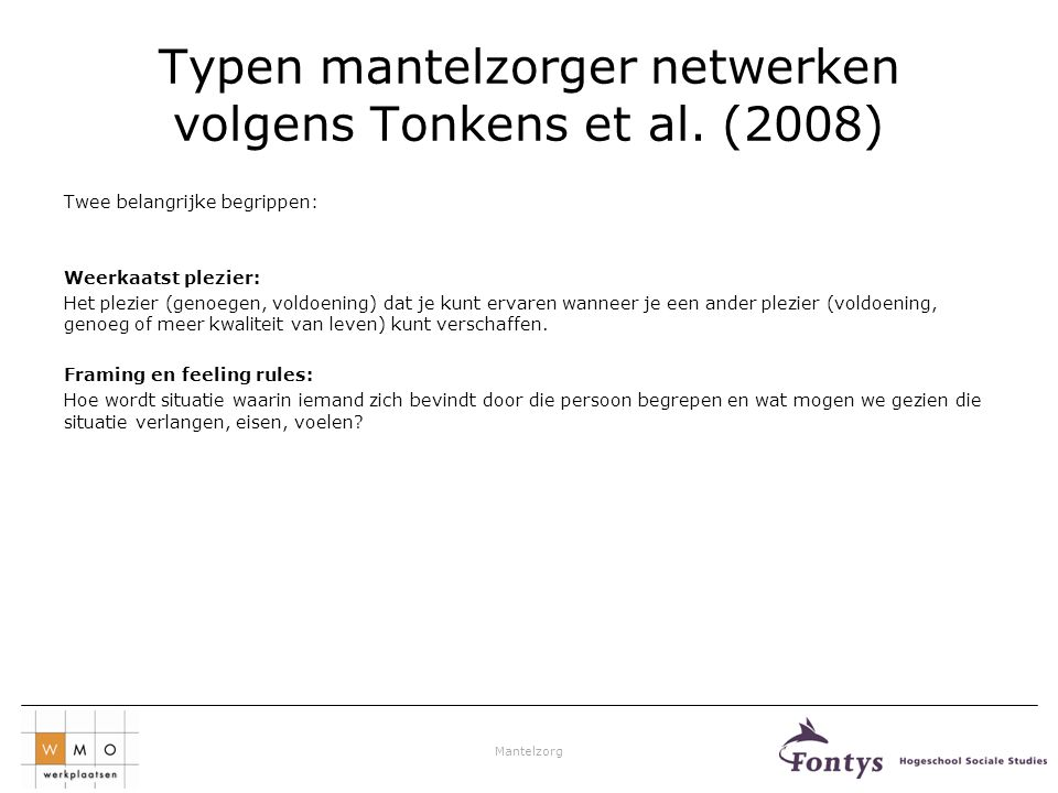 Mantelzorg Typen mantelzorger netwerken volgens Tonkens et al. (2008) Twee belangrijke begrippen: Weerkaatst plezier: Het plezier (genoegen, voldoenin