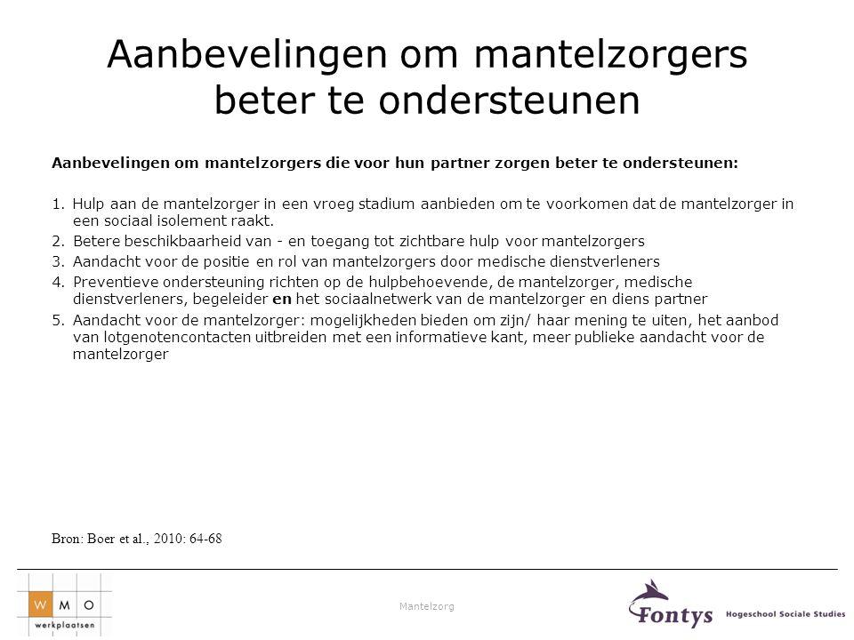 Mantelzorg Aanbevelingen om mantelzorgers beter te ondersteunen Aanbevelingen om mantelzorgers die voor hun partner zorgen beter te ondersteunen: 1.Hu
