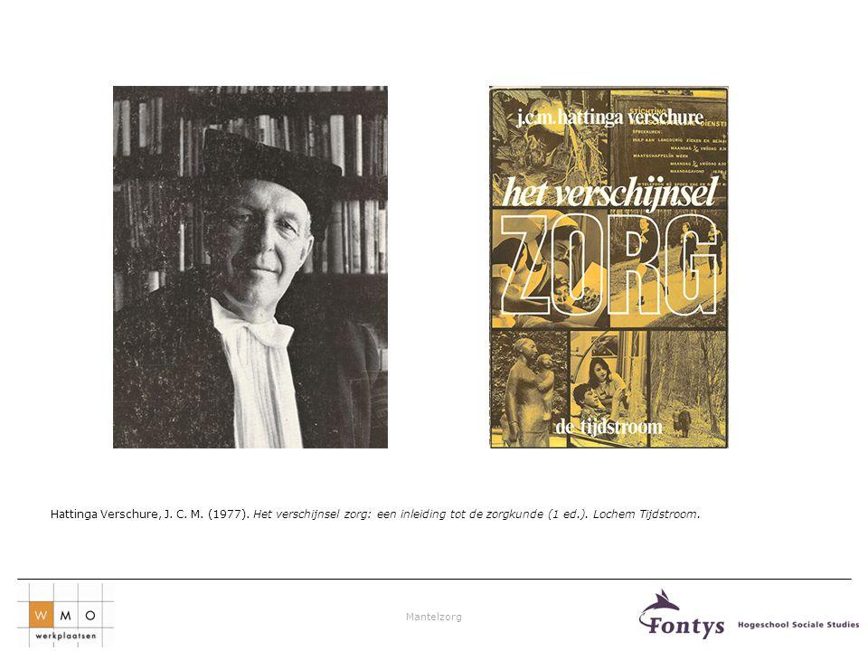 Mantelzorg Hattinga Verschure, J. C. M. (1977). Het verschijnsel zorg: een inleiding tot de zorgkunde (1 ed.). Lochem Tijdstroom.