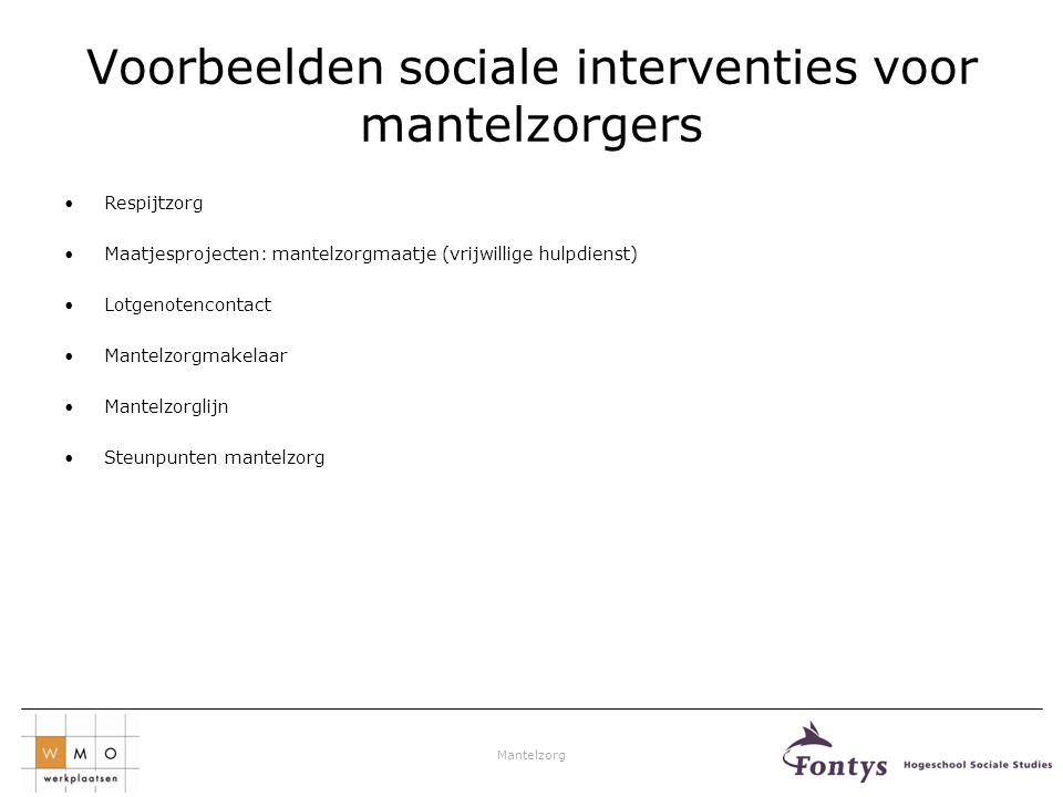 Mantelzorg Voorbeelden sociale interventies voor mantelzorgers •Respijtzorg •Maatjesprojecten: mantelzorgmaatje (vrijwillige hulpdienst) •Lotgenotenco