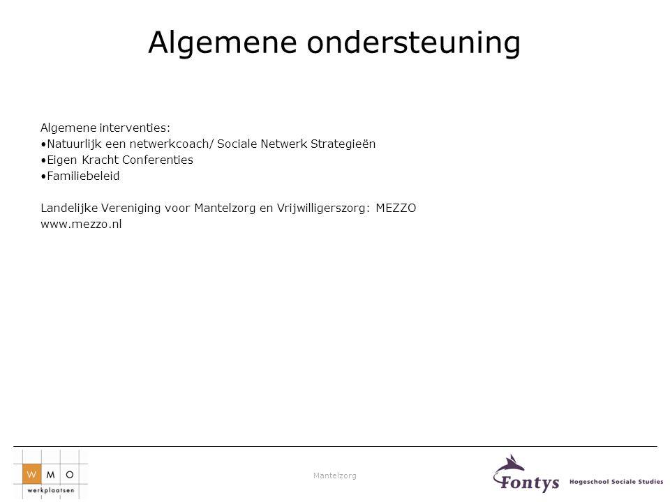 Mantelzorg Algemene ondersteuning Algemene interventies: •Natuurlijk een netwerkcoach/ Sociale Netwerk Strategieën •Eigen Kracht Conferenties •Familie