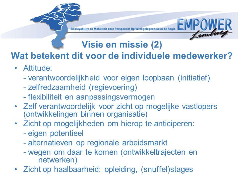 Visie en missie (2) Wat betekent dit voor de individuele medewerker? •Attitude: - verantwoordelijkheid voor eigen loopbaan (initiatief) - zelfredzaamh