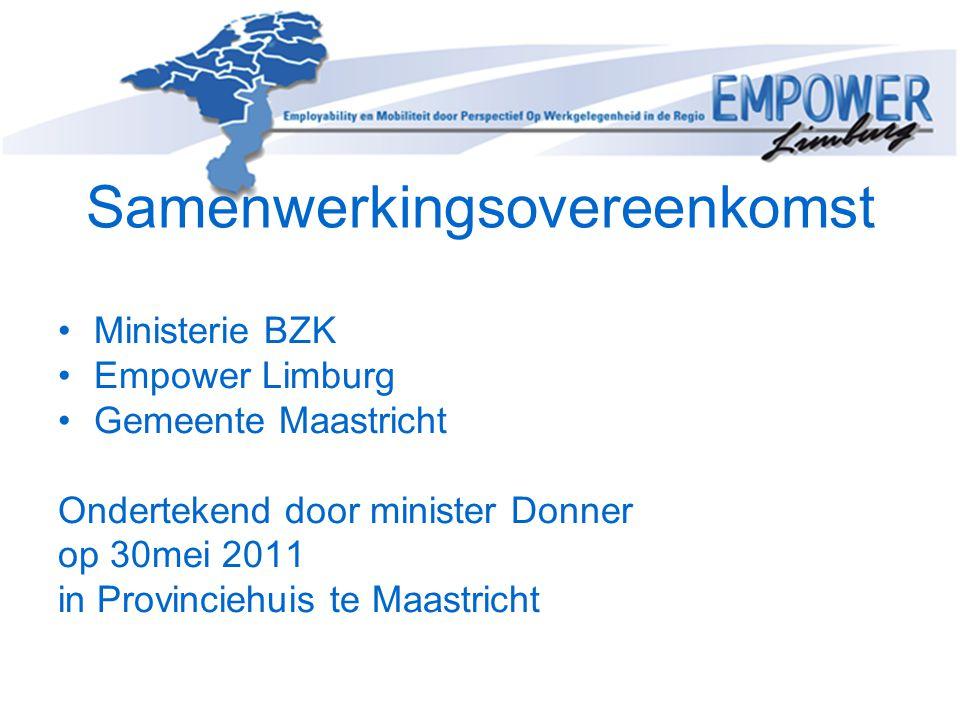 Samenwerkingsovereenkomst •Ministerie BZK •Empower Limburg •Gemeente Maastricht Ondertekend door minister Donner op 30mei 2011 in Provinciehuis te Maa