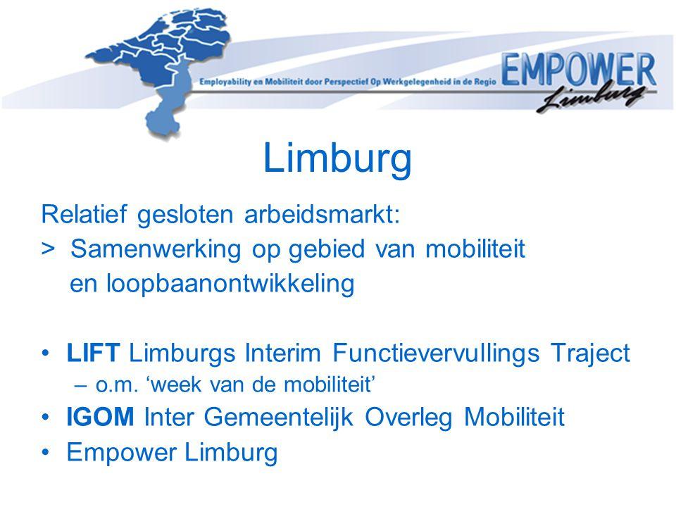 Limburg Relatief gesloten arbeidsmarkt: > Samenwerking op gebied van mobiliteit en loopbaanontwikkeling •LIFT Limburgs Interim Functievervullings Traj