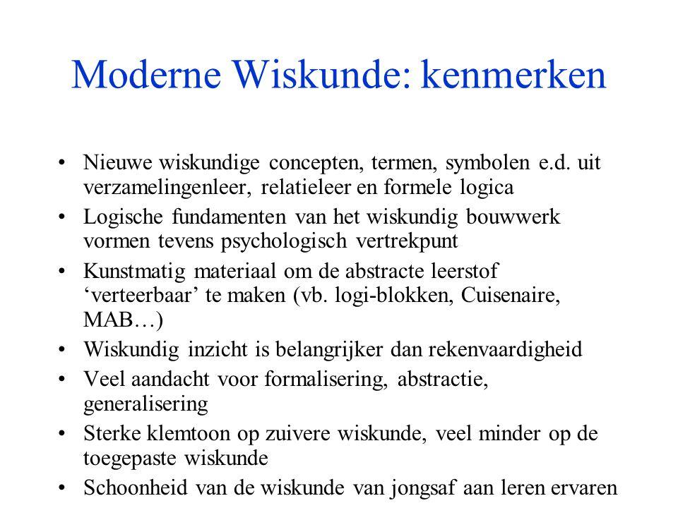 Moderne Wiskunde: kenmerken •Nieuwe wiskundige concepten, termen, symbolen e.d. uit verzamelingenleer, relatieleer en formele logica •Logische fundame