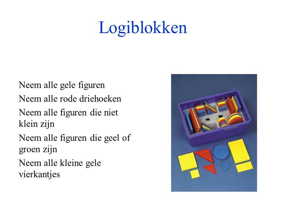 Logiblokken Neem alle gele figuren Neem alle rode driehoeken Neem alle figuren die niet klein zijn Neem alle figuren die geel of groen zijn Neem alle