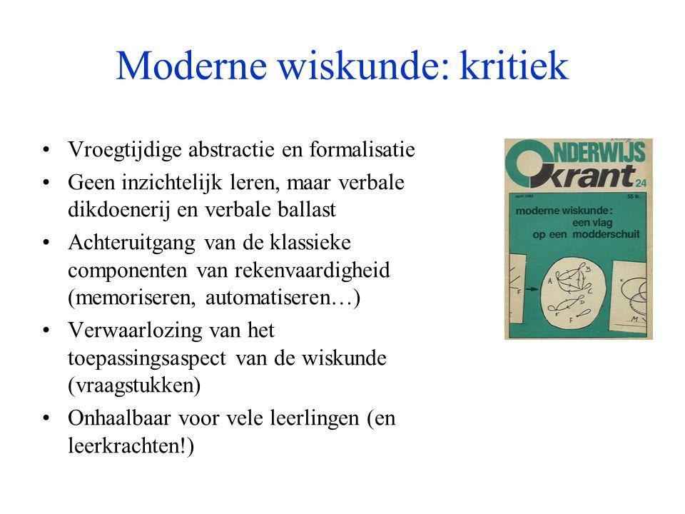 Moderne wiskunde: kritiek •Vroegtijdige abstractie en formalisatie •Geen inzichtelijk leren, maar verbale dikdoenerij en verbale ballast •Achteruitgan
