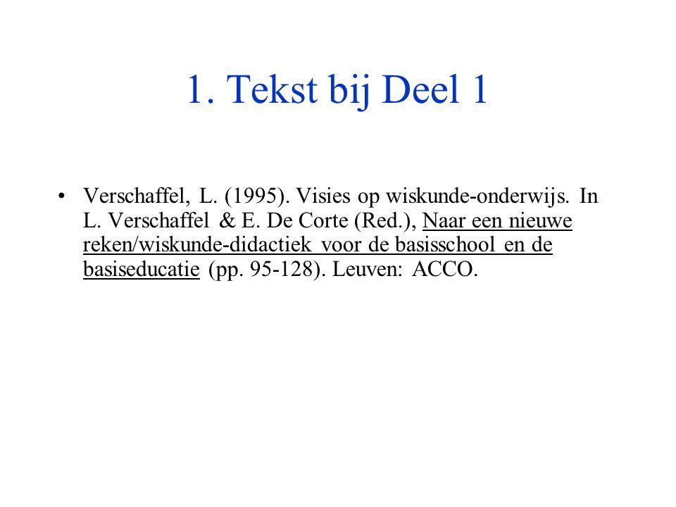 1. Tekst bij Deel 1 •Verschaffel, L. (1995). Visies op wiskunde-onderwijs. In L. Verschaffel & E. De Corte (Red.), Naar een nieuwe reken/wiskunde-dida