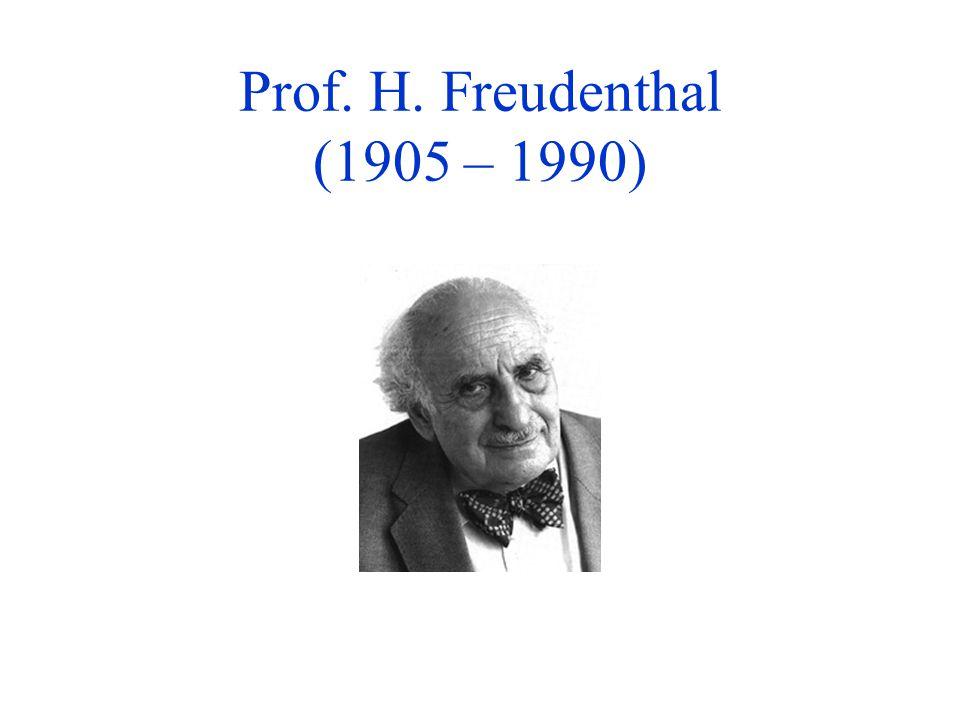 Prof. H. Freudenthal (1905 – 1990)
