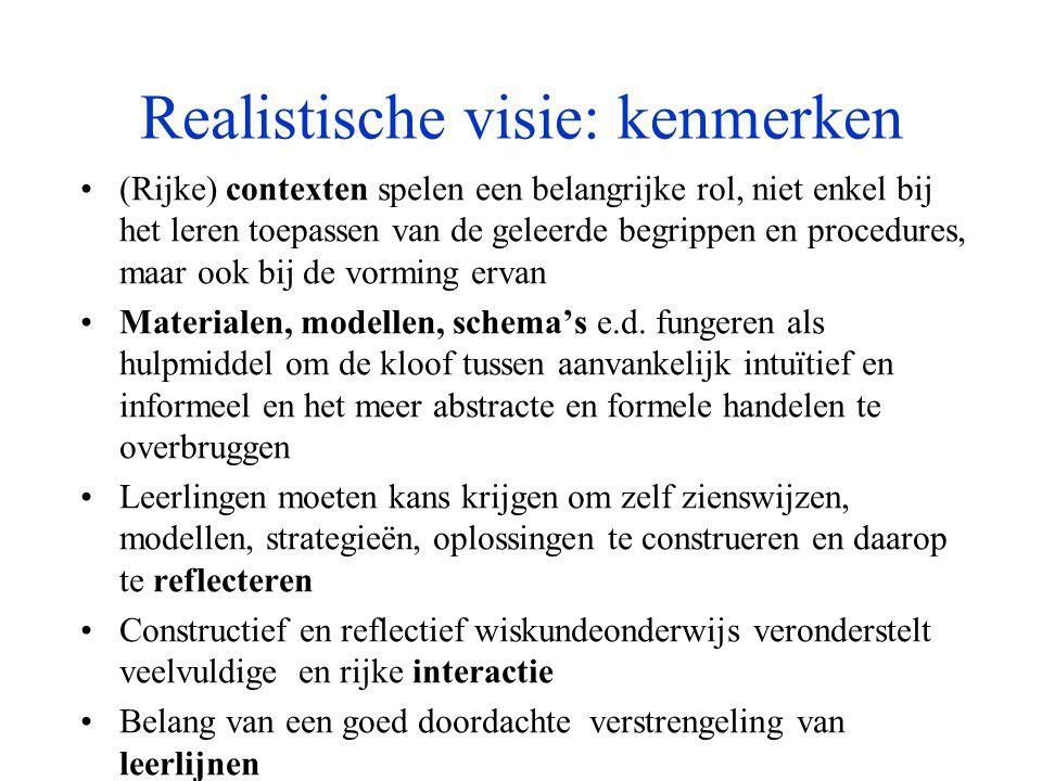 Realistische visie: kenmerken •(Rijke) contexten spelen een belangrijke rol, niet enkel bij het leren toepassen van de geleerde begrippen en procedure