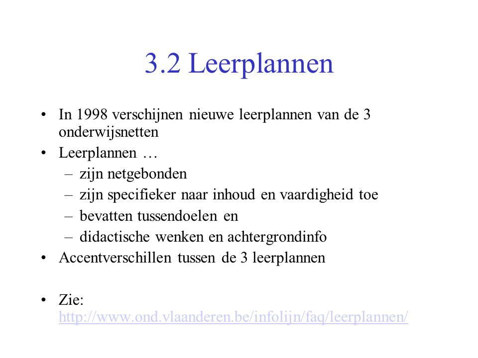 3.2 Leerplannen •In 1998 verschijnen nieuwe leerplannen van de 3 onderwijsnetten •Leerplannen … –zijn netgebonden –zijn specifieker naar inhoud en vaa