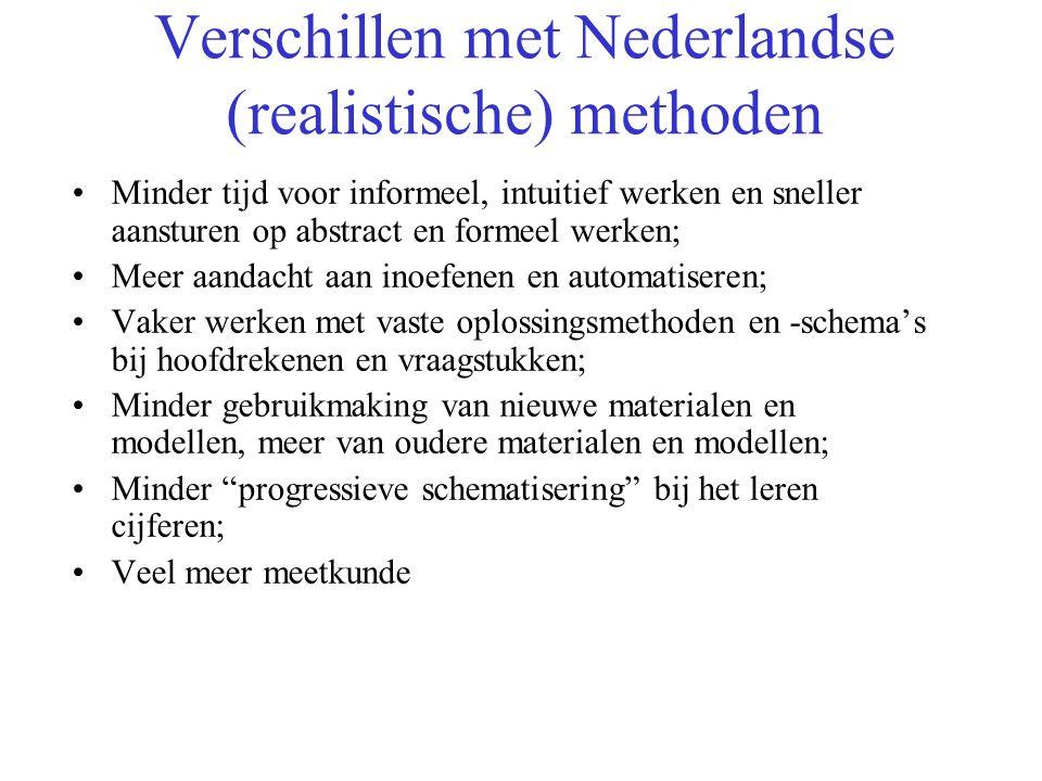 Verschillen met Nederlandse (realistische) methoden •Minder tijd voor informeel, intuitief werken en sneller aansturen op abstract en formeel werken;