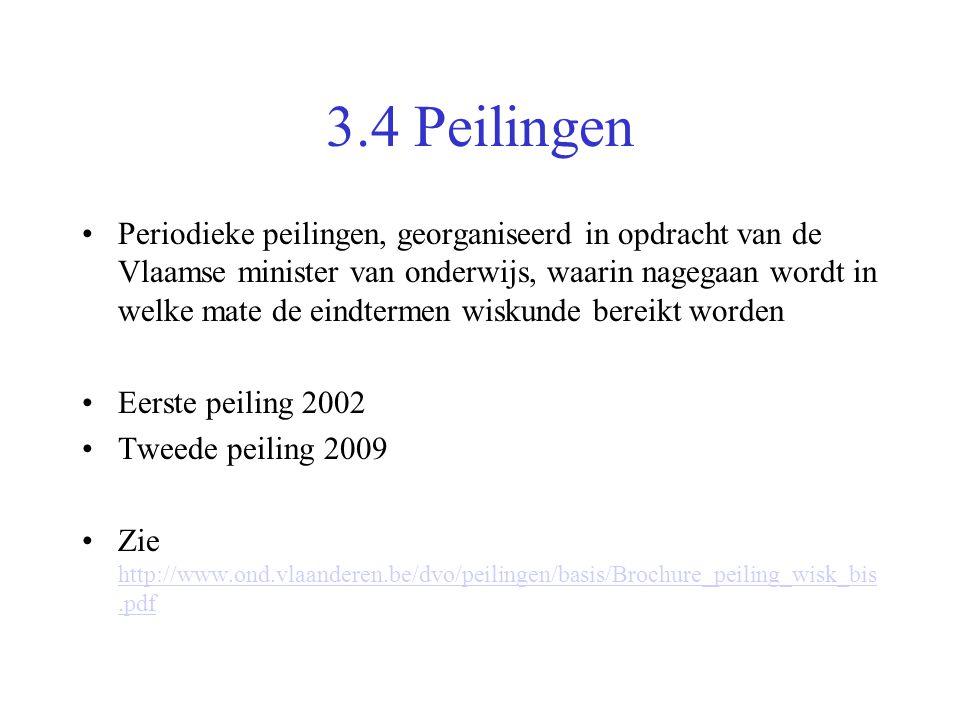 3.4 Peilingen •Periodieke peilingen, georganiseerd in opdracht van de Vlaamse minister van onderwijs, waarin nagegaan wordt in welke mate de eindterme