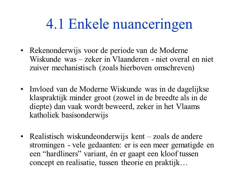 4.1 Enkele nuanceringen •Rekenonderwijs voor de periode van de Moderne Wiskunde was – zeker in Vlaanderen - niet overal en niet zuiver mechanistisch (