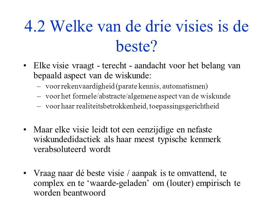 4.2 Welke van de drie visies is de beste? •Elke visie vraagt - terecht - aandacht voor het belang van bepaald aspect van de wiskunde: –voor rekenvaard