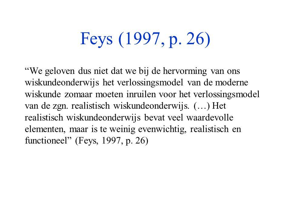 """Feys (1997, p. 26) """"We geloven dus niet dat we bij de hervorming van ons wiskundeonderwijs het verlossingsmodel van de moderne wiskunde zomaar moeten"""