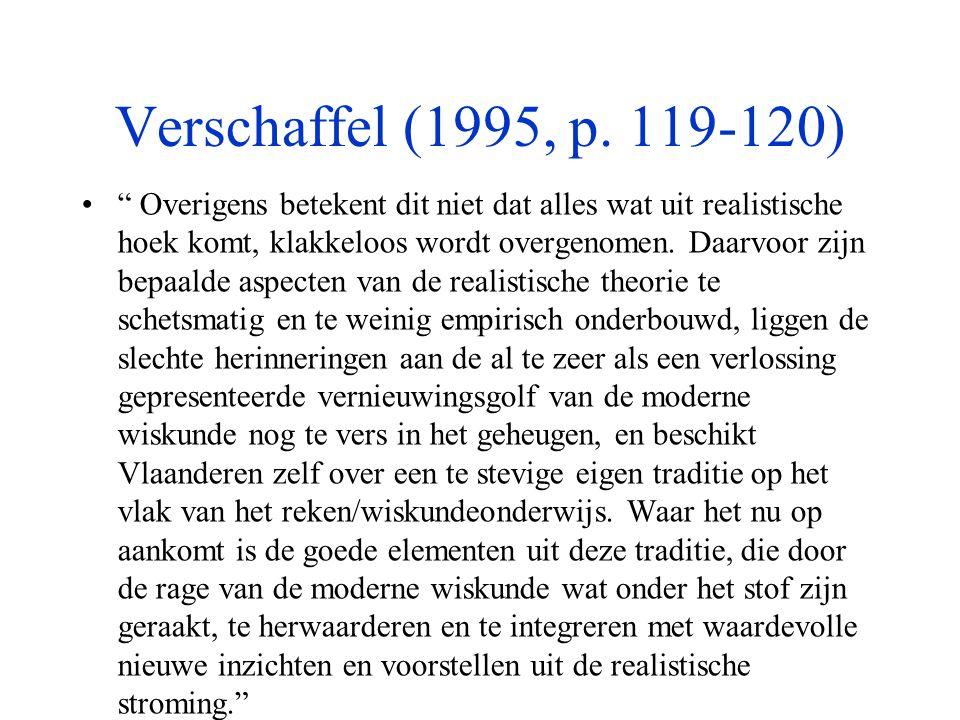 """Verschaffel (1995, p. 119-120) •"""" Overigens betekent dit niet dat alles wat uit realistische hoek komt, klakkeloos wordt overgenomen. Daarvoor zijn be"""