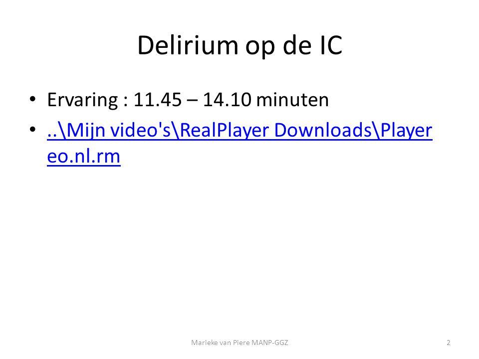 Delirium op de IC • Ervaring : 11.45 – 14.10 minuten •..\Mijn video s\RealPlayer Downloads\Player eo.nl.rm..\Mijn video s\RealPlayer Downloads\Player eo.nl.rm Marieke van Piere MANP-GGZ2