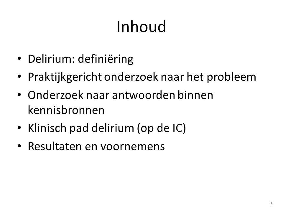 • Delirium: definiëring • Praktijkgericht onderzoek naar het probleem • Onderzoek naar antwoorden binnen kennisbronnen • Klinisch pad delirium (op de IC) • Resultaten en voornemens Inhoud 3