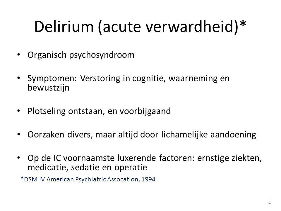 • Organisch psychosyndroom • Symptomen: Verstoring in cognitie, waarneming en bewustzijn • Plotseling ontstaan, en voorbijgaand • Oorzaken divers, maar altijd door lichamelijke aandoening • Op de IC voornaamste luxerende factoren: ernstige ziekten, medicatie, sedatie en operatie 4 Delirium (acute verwardheid)* *DSM IV American Psychiatric Assocation, 1994