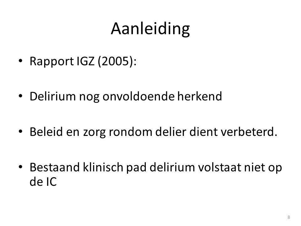 • Rapport IGZ (2005): • Delirium nog onvoldoende herkend • Beleid en zorg rondom delier dient verbeterd.