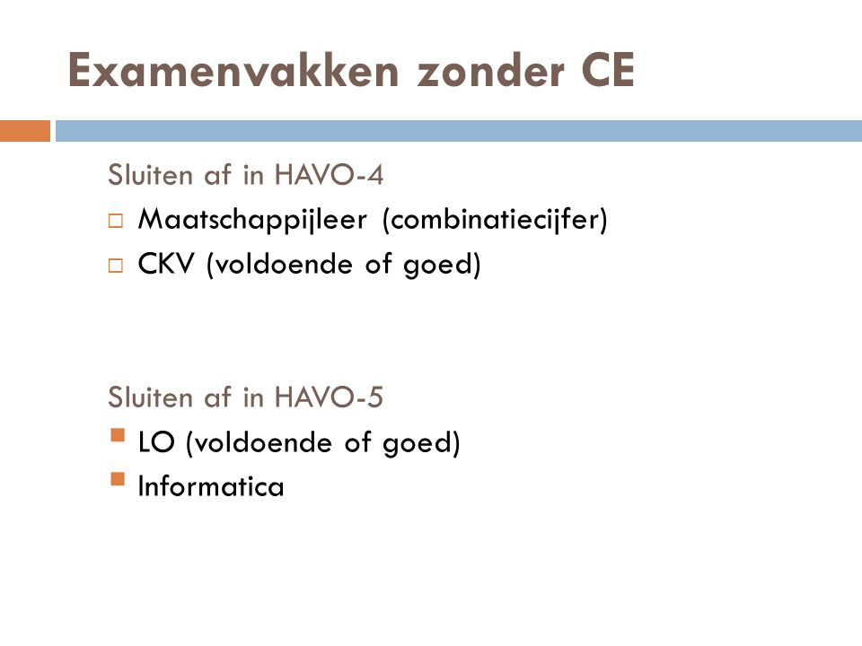 Examenvakken zonder CE Sluiten af in HAVO-4  Maatschappijleer (combinatiecijfer)  CKV (voldoende of goed) Sluiten af in HAVO-5  LO (voldoende of goed)  Informatica
